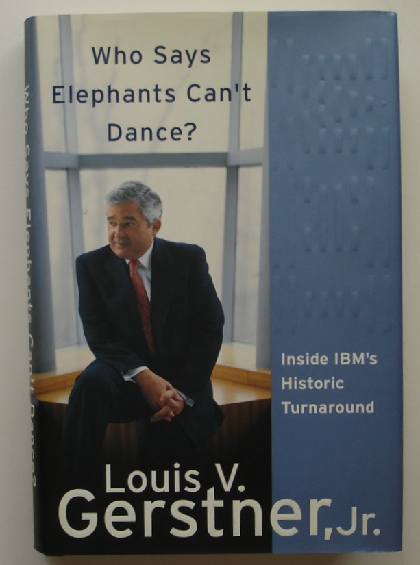 Image for Who Says Elephants Can't Dance?: Inside IBM's Historic Turnaround